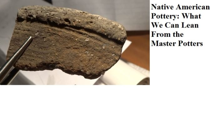 Native American Pottery: What We Can Lean From the Master Potters?